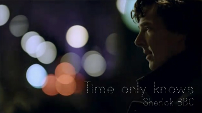 Time only knows| Sherlok BBC| SH&JW