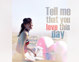 Tell me that you love this day