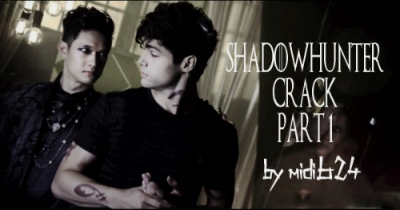 Shadowhunters Crack | Part 1 [Malec, Jimon]
