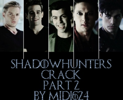 Shadowhunters Crack | Part 2 [Malec, Saphael, Jimon]